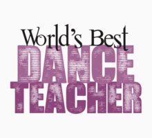 World's Best Dance Teacher by shakeoutfitters