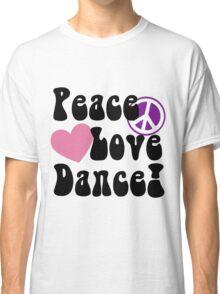 Peace, Love, Dance Classic T-Shirt