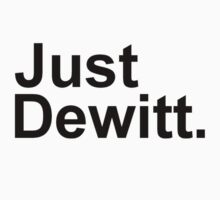 Just Dewitt (Shirt & Stickers) by charalanahzard