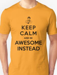 Keep calm and be awesome instead! T-Shirt