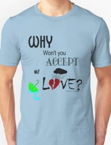 Why Won't You Accept My Love?  Unisex T-Shirt