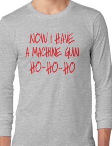Now I have a machine Gun Die Hard Long Sleeve T-Shirt