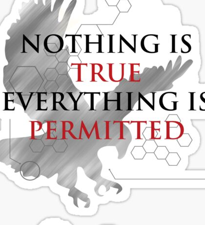 Nothing is True, Everything is Permitted Sticker