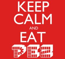 Keep Calm and Eat PEZ by rckmniac