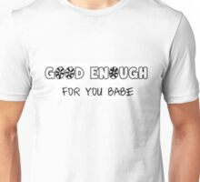 Good enough for you babe Unisex T-Shirt