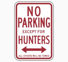 No Parking Except For Hunters Sign	 by SignShop