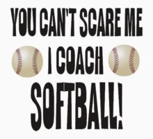 You Can't Scare Me, I Coach Softball by shakeoutfitters