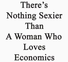There's Nothing Sexier Than A Woman Who Loves Economics  by supernova23