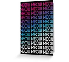 MEOW MEOW MEOW MEOW MEOW MEOW MEOW.... Greeting Card