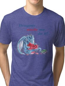 The Dragons Made Me Do It! Tri-blend T-Shirt