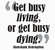 Get Busy Living Shawshank by ebiancar