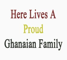 Here Lives A Proud Ghanaian Family  by supernova23