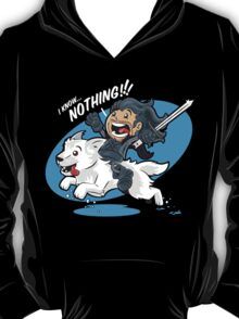 I Know NOTHING!!! T-Shirt