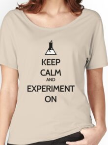 Keep Calm And Experiment On Women's Relaxed Fit T-Shirt