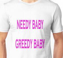 Needy Baby Greedy Baby Unisex T-Shirt
