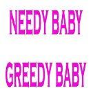 Needy Baby Greedy Baby by martinspixs