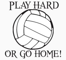 Play Hard or Go Home - Volleyball by shakeoutfitters