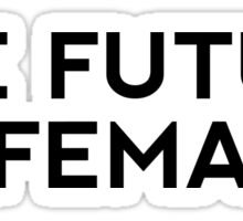 The Future is Female!! Sticker