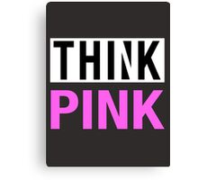 THINK PINK - Alternate Canvas Print