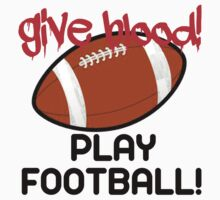 Give Blood, Play Football by shakeoutfitters