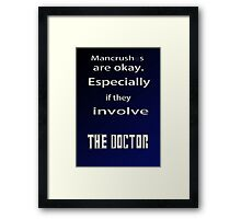 Have a Mancrush on the Doctor? Framed Print