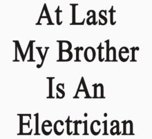 At Last My Brother Is An Electrician  by supernova23