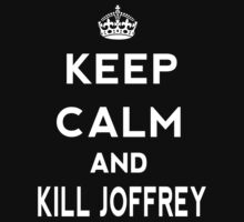 Keep Calm and kill Joffrey GAME OF THRONES by RC-XD