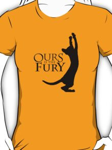 Ours is the Fury Meow. T-Shirt