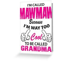 I'm Called Mawmaw Because I'm Way Too Cool To Be Called Grandma Greeting Card