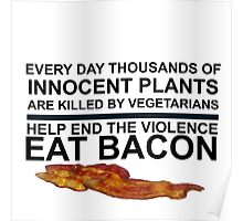 END PLANT VIOLENCE - EAT BACON Poster