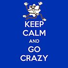 Keep Calm And Go Crazy iPhone Case by TheTubbyLife