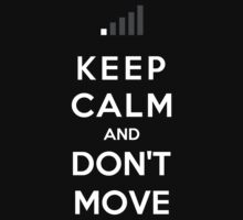 Keep Calm And Don't Move by bboyhyper