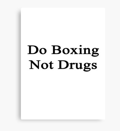 Do Boxing Not Drugs  Canvas Print