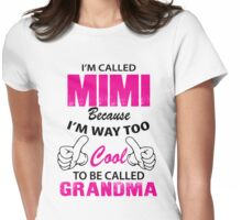 I'm Called Mimi Because I'm Way Too Cool To Be Called Grandma Womens Fitted T-Shirt