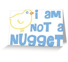I am not a nugget! Greeting Card
