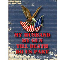 My Husband My Gun Photographic Print