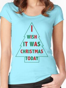 I wish it was Christmas today Women's Fitted Scoop T-Shirt