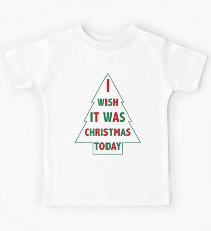 I wish it was Christmas today Kids Tee