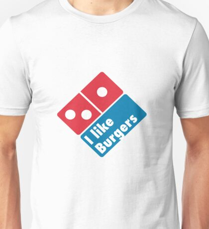 I like Burgers (Not Pizza) - Domino's Pizza Parody Unisex T-Shirt