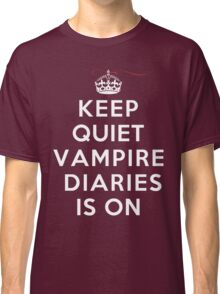Keep Quiet Vampire Diaries Is On Classic T-Shirt
