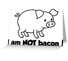 I am NOT bacon Greeting Card
