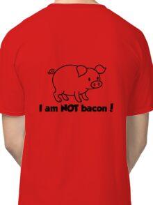 I am NOT bacon Classic T-Shirt