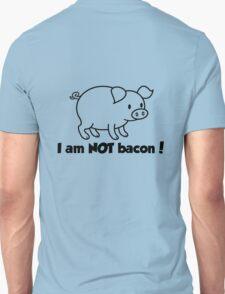 I am NOT bacon Unisex T-Shirt
