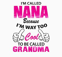 I'm Called Nana Because I'm Way Too Cool To Be Called Grandmother Womens Fitted T-Shirt