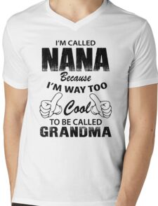 I'm Called Nana Because I'm Way Too Cool To Be Called Grandmother Mens V-Neck T-Shirt