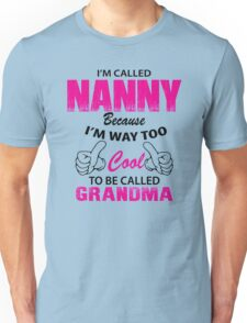 I'm Called Nanny Because I'm Way Too Cool To Be Called Grandmother Unisex T-Shirt