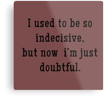 Indecisive = Doubtful... Maybe, Not Sure Metal Print