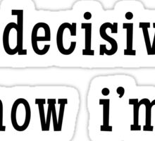 Indecisive = Doubtful... Maybe, Not Sure Sticker