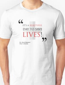 "Grey's Anatomy -  ""It's a beautiful day to save lives!"" Unisex T-Shirt"