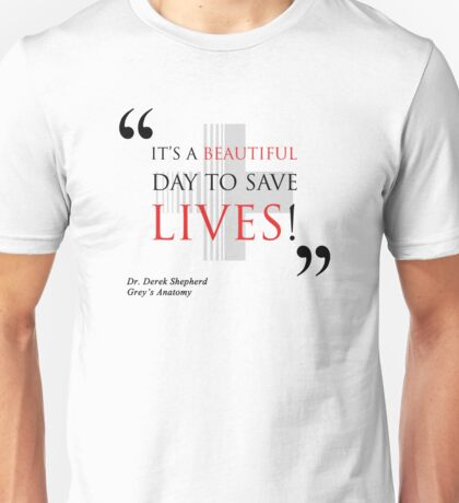 """Grey's Anatomy -  """"It's a beautiful day to save lives!"""" Unisex T-Shirt"""